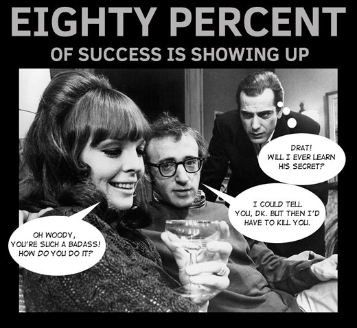 80% of success is showing up